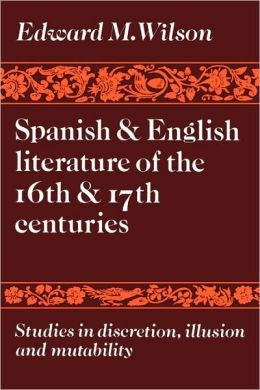 Spanish and English Literature of the 16th and 17th Centuries: Studies in Discretion, Illusion and Mutability