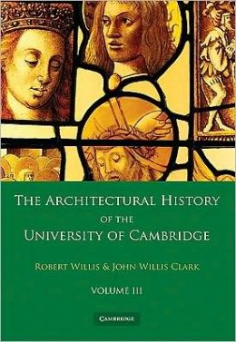 The Architectural History of the University of Cambridge and of the Colleges of Cambridge and Eton 2 Part Set: Volume 3