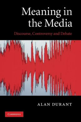 Meaning in the Media: Discourse, Controversy and Debate