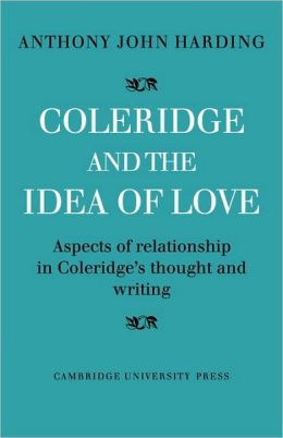 Coleridge and the Idea of Love: Aspects of Relationship in Coleridge's Thought and Writing
