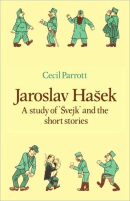 Jaroslav HaA?ek: A Study of Svejk and the Short Stories
