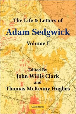 The Life and Letters of Adam Sedgwick: Volume 1
