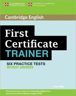 First Certificate Trainer Six Practice Tests without answers