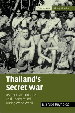 Thailand's Secret War: OSS, SOE and the Free Thai Underground During World War II