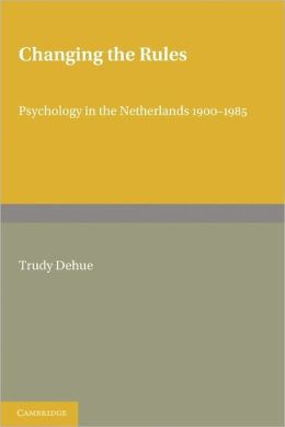 Changing the Rules: Psychology in the Netherlands 1900-1985