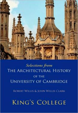 Selections from The Architectural History of the University of Cambridge: King's College and Eton College