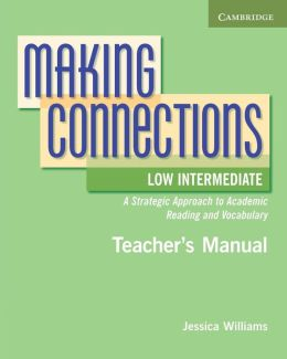 Making Connections Low Intermediate Teacher's Manual: A Strategic Approach to Academic Reading and Vocabulary