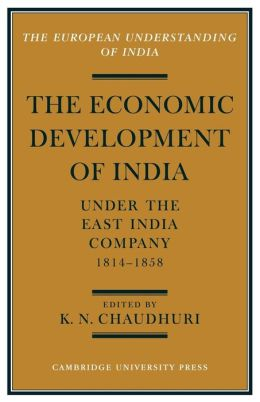 The Economic Development of India under the East India Company, 1814-58: A Selection of Contemporary Writings