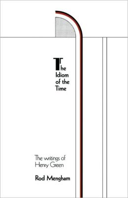 The Idiom of the Time: The Writings of Henry Green