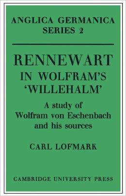 Rennewart in Wolfram's 'Willehalm': A Study of Wolfram von Eschenbach and his Sources