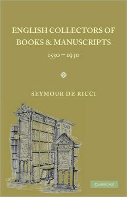 English Collectors of Books and Manuscripts: (1530-1930) and Their Marks of Ownership