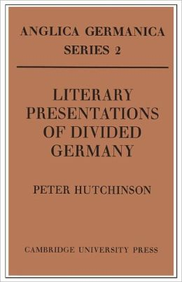 Literary Presentations of Divided Germany: The Development of a Central Theme in East German Fiction 1945-1970