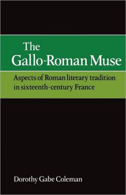 The Gallo-Roman Muse: Aspects of Roman Literary Tradition in Sixteenth-Century France