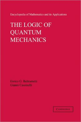 The Logic of Quantum Mechanics: Volume 15