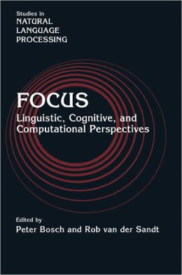 Focus: Linguistic, Cognitive, and Computational Perspectives