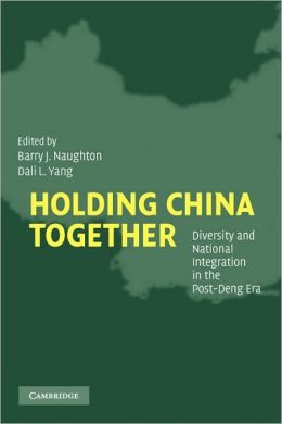 Holding China Together: Diversity and National Integration in the Post-Deng Era