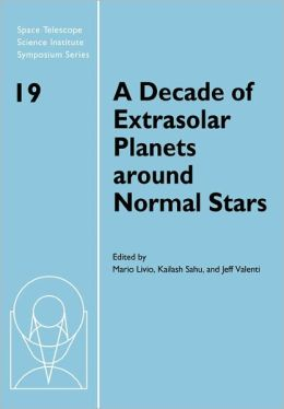 A Decade of Extrasolar Planets around Normal Stars: Proceedings of the Space Telescope Science Institute Symposium, held in Baltimore, Maryland May 2-5, 2005