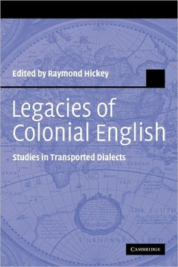 Legacies of Colonial English: Studies in Transported Dialects