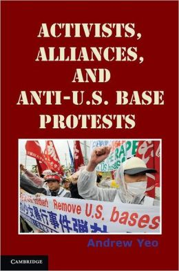 Activists, Alliances, and Anti-U.S. Base Protests