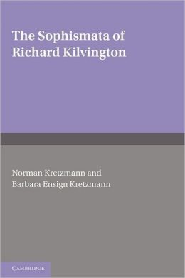 The Sophismata of Richard Kilvington: Introduction, Translation, and Commentary