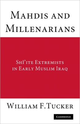 Mahdis and Millenarians: Shiite Extremists in Early Muslim Iraq