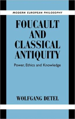 Foucault and Classical Antiquity: Power, Ethics and Knowledge
