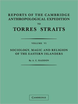 Reports of the Cambridge Anthropological Expedition to Torres Straits: Volume 6, Sociology, Magic and Religion of the Eastern Islanders