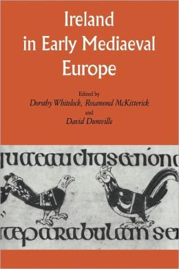 Ireland in Early Medieval Europe: Studies in Memory of Kathleen Hughes