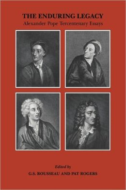 The Enduring Legacy: Alexander Pope Tercentenary Essays
