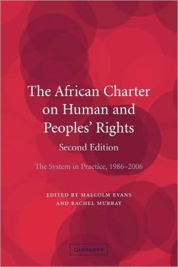 The African Charter on Human and Peoples' Rights: The System in Practice 1986-2006