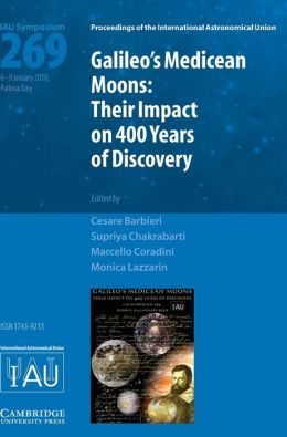 Galileo's Medicean Moons (IAU S269): Their Impact on 400 Years of Discovery