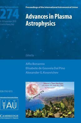 Advances in Plasma Astrophysics (IAU S274)