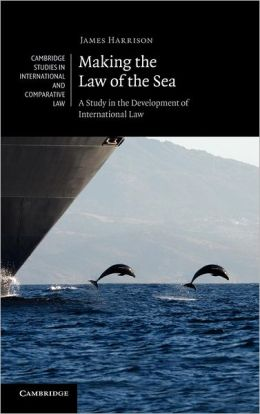 Making the Law of the Sea: A Study in the Development of International Law