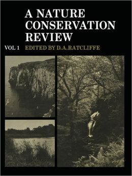 A Nature Conservation Review, Volume 1: The Selection of Biological Sites of National Importance to Nature Conservation in Britain