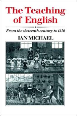 The Teaching of English: From the Sixteenth Century to 1870