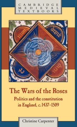 The Wars of the Roses: Politics and the Constitution in England, c.1437-1509