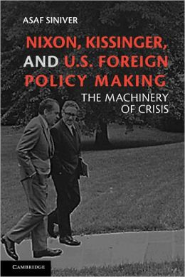 Nixon, Kissinger, and U.S. Foreign Policy Making: The Machinery of Crisis