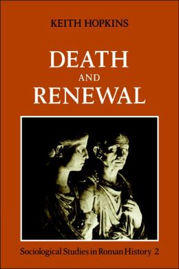 Death and Renewal, Volume 2: Sociological Studies in Roman History