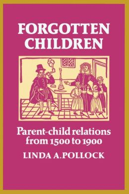 Forgotten Children: Parent-Child Relations from 1500 to 1900