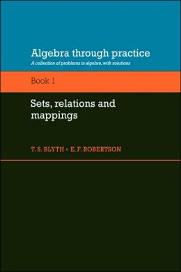 Algebra Through Practice, Volume 1: Sets, Relations and Mappings: A Collection of Problems in Algebra with Solutions
