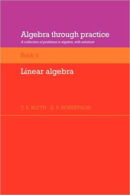 Algebra Through Practice, Volume 4, Linear Algebra: A Collection of Problems in Algebra with Solutions