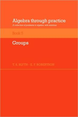 Algebra Through Practice, Volume 5: Groups: A Collection of Problems in Algebra with Solutions