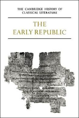 The Cambridge History of Classical Literature, Volume 2: Latin Literature, Part 1, The Early Republic