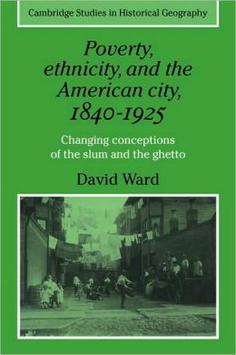 Poverty, Ethnicity and the American City, 1840-1925: Changing Conceptions of the Slum and Ghetto
