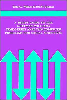 A User's Guide to the Gottman-Williams Time-Series Analysis Computer Programs for Social Scientists