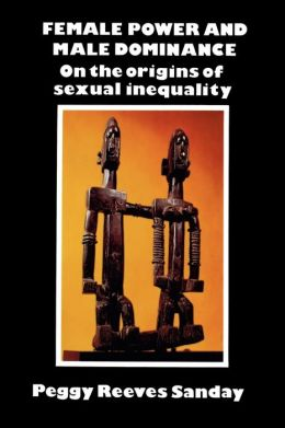 Female Power and Male Dominance: On the Origins of Sexual Inequality