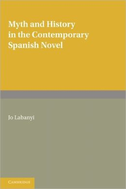 Myth and History in the Contemporary Spanish Novel