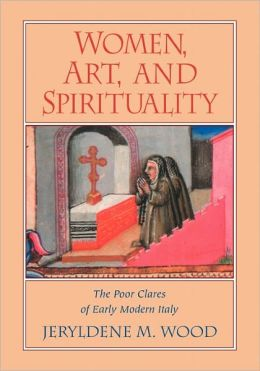 Women, Art, and Spirituality: The Poor Clares of Early Modern Italy