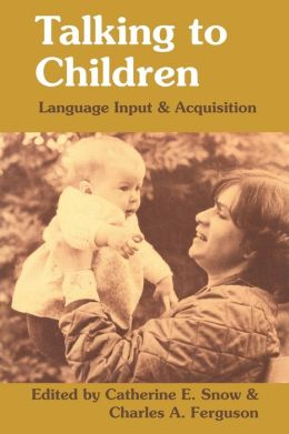 Talking to Children: Language input and acquisition