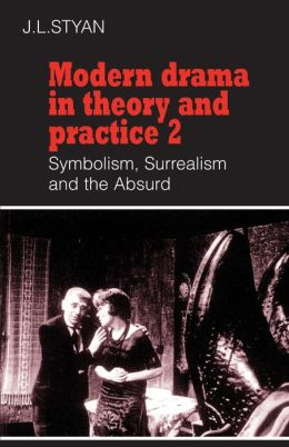 Modern Drama in Theory and Practice, Volume 2: Symbolism, Surrealism and the Absurd